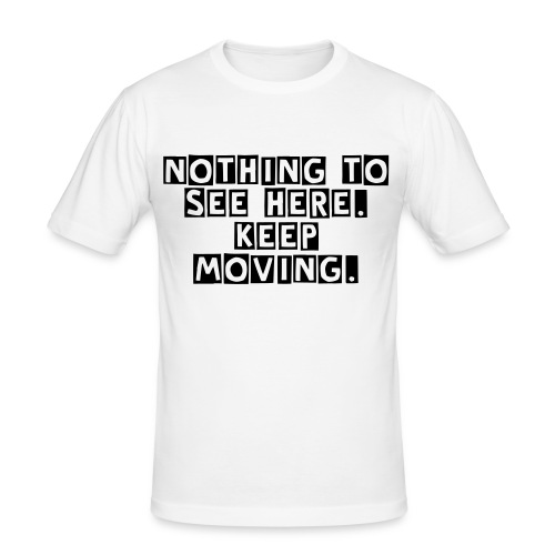 Nothing to see here! Keep moving - Men's Slim Fit T-Shirt