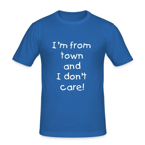 I'm from town and I don't care (Mens T-Shirt) - Men's Slim Fit T-Shirt