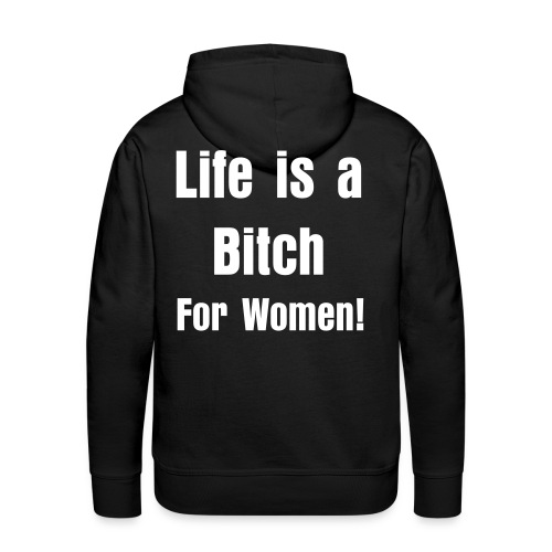 Life is a bitch for women - Men's Premium Hoodie