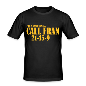 For a Good Time Call Fran - Männer Slim Fit T-Shirt