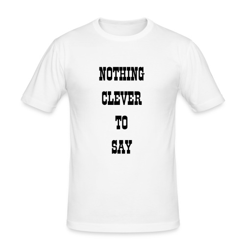 Shirt-Noting clever to say - Männer Slim Fit T-Shirt