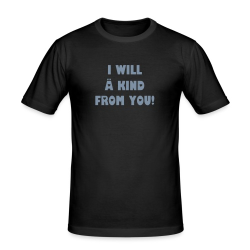 I will a kind from you! - Männer Slim Fit T-Shirt