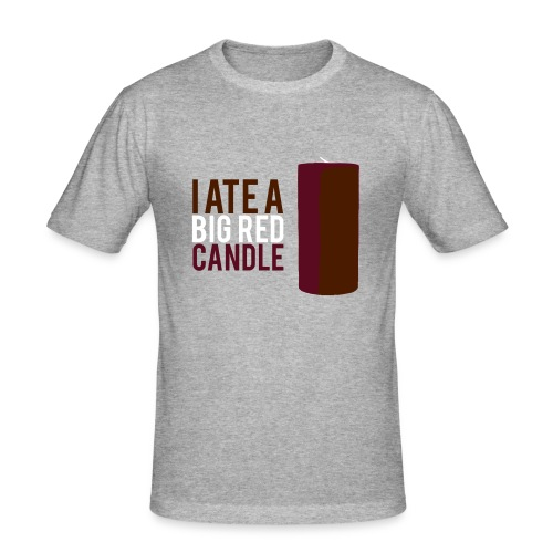 I ate a big red candle - Men's Slim Fit T-Shirt