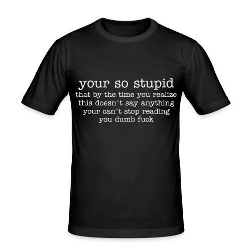 your so stupid - Herre Slim Fit T-Shirt