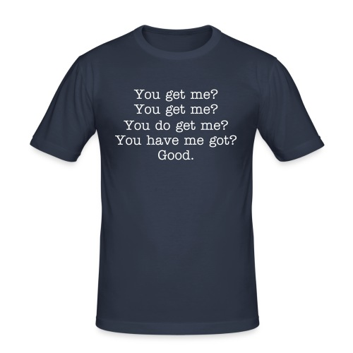 You get me? (M-t/s) - Men's Slim Fit T-Shirt