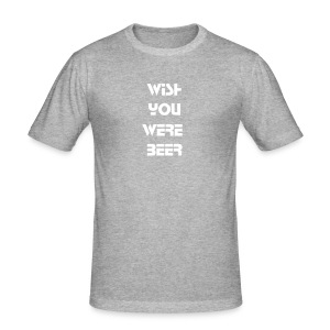 Wish you were beer - slim fit T-shirt
