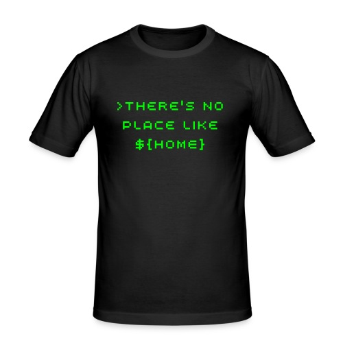 There's no place like $HOME t-shirt - Men's Slim Fit T-Shirt