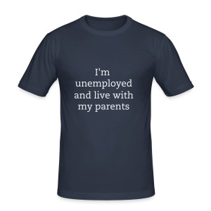 I'm unemployed and live with my parents - Men's Slim Fit T-Shirt