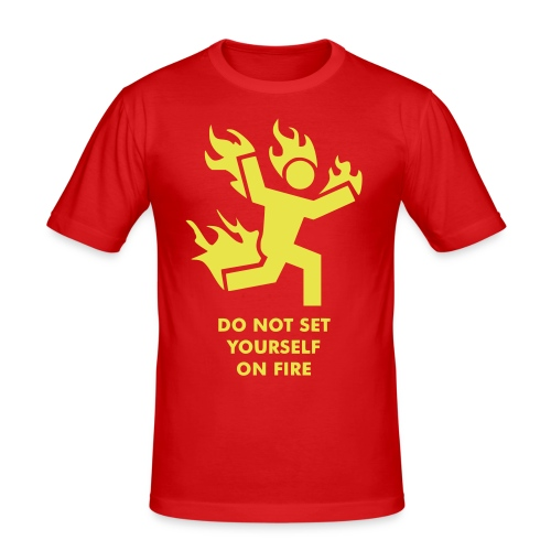 Do not set yourself on fire - Männer Slim Fit T-Shirt