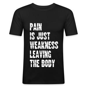 Pain Is Just Weakness Leaving the Body - Miesten tyköistuva t-paita