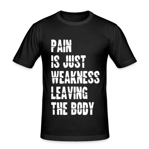 Pain Is Just Weakness Leaving the Body - Miesten tyköistuva t-paita
