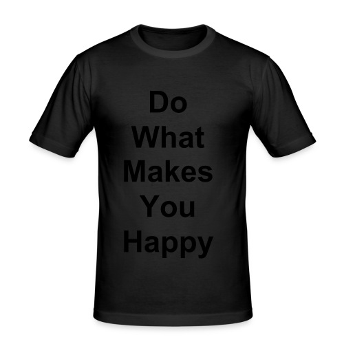 Do What Makes You Happy - Mens Slim Fit T-Shirt - Men's Slim Fit T-Shirt
