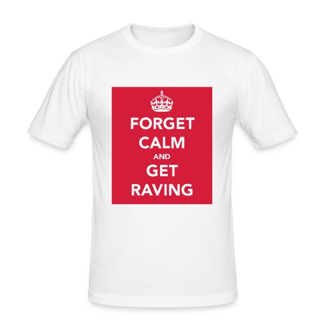 Forget Calm and get Raving t-shirt