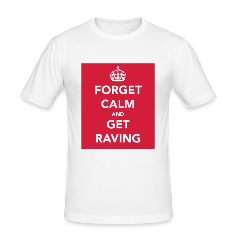 Forget Calm and get Raving t-shirt - Men's Slim Fit T-Shirt