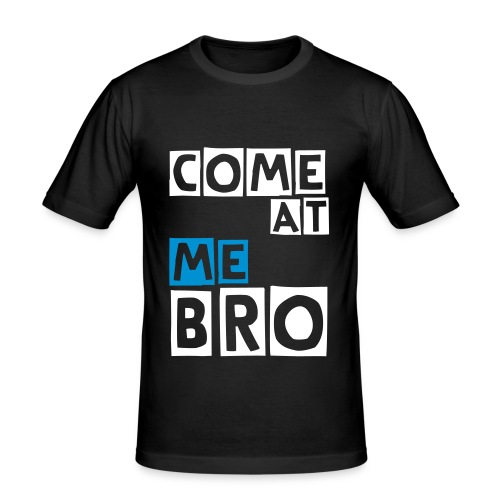 COME AT ME BRO!!! - Men's Slim Fit T-Shirt