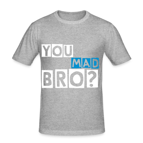 YOU MAD BRO - Men's Slim Fit T-Shirt