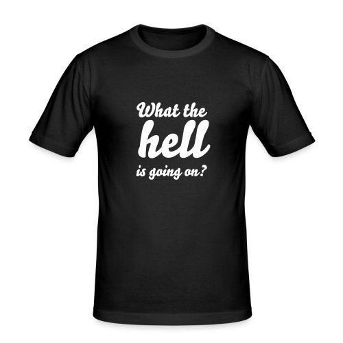 What the hell? - Men's Slim Fit T-Shirt