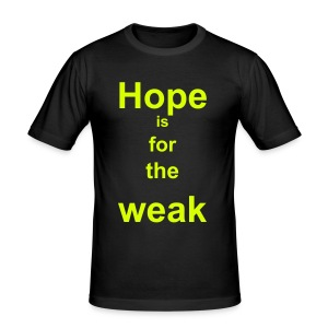 """ Hope is for the weak "" - Tee shirt près du corps Homme"