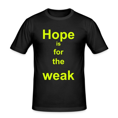 """ Hope is for the weak "" - T-shirt près du corps Homme"