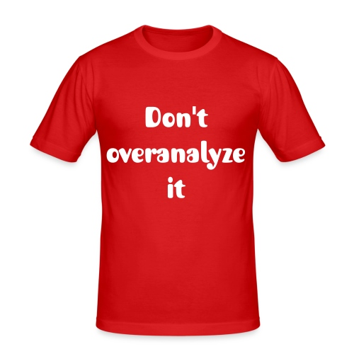 Don't overanalyze it Shirt - Men's Slim Fit T-Shirt