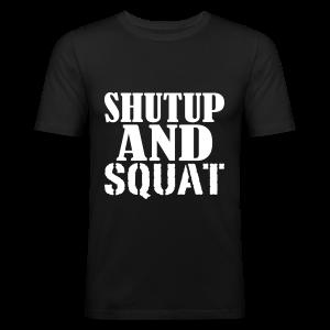 Shut up and SQUAT - Männer Slim Fit T-Shirt