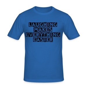 Laughing makes everything easier - slim fit T-shirt