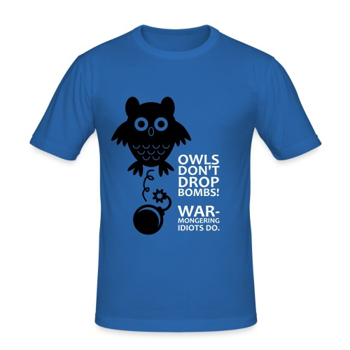 Owls don´t drop bombs! Warmongering idiots do. - Men's Slim Fit T-Shirt