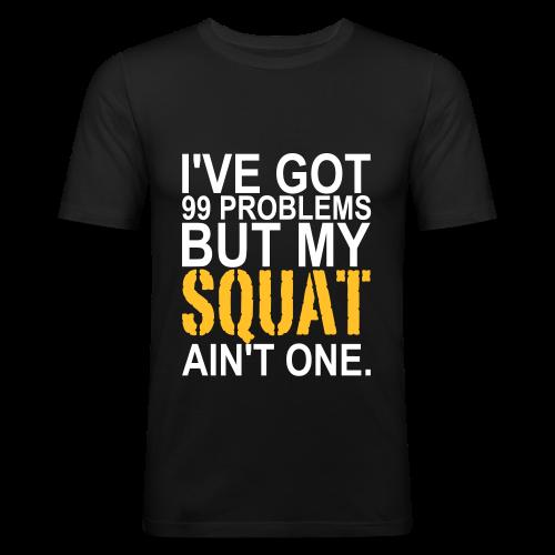 99 Squat Problems - Männer Slim Fit T-Shirt