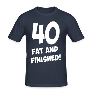 40, fat and finished! - Men's Slim Fit T-Shirt
