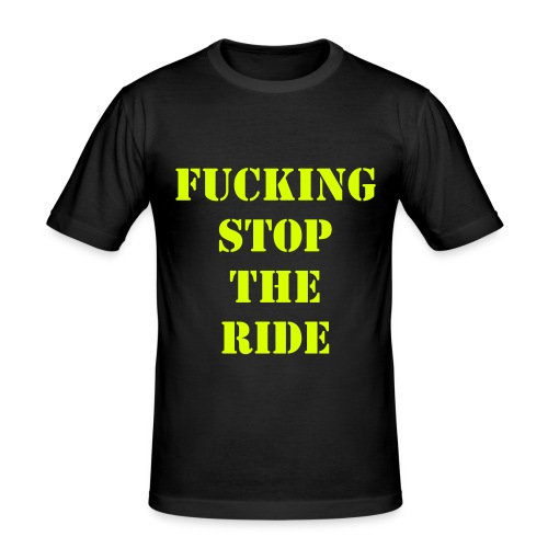 F*cking stop the ride - Men's Slim Fit T-Shirt