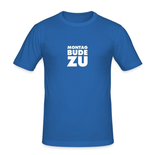 MONTAG BUDE ZU - Männer Slim Fit T-Shirt