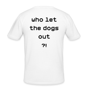 who let the dogs out - Männer Slim Fit T-Shirt