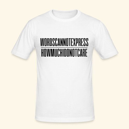 Words can not express how much I do not care - Men's Slim Fit T-Shirt