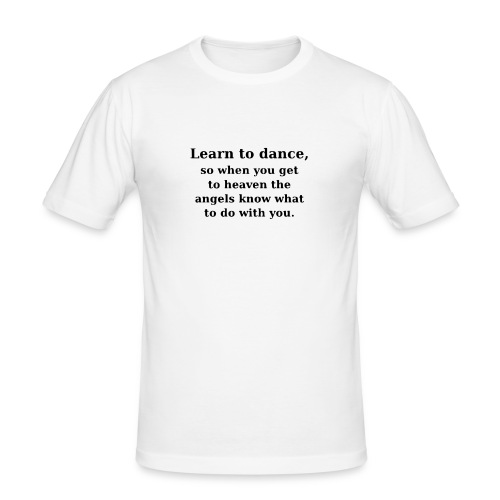 Learn how to dance - Männer Slim Fit T-Shirt
