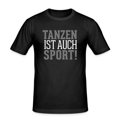 Tanzen ist auch Sport - Männer Slim Fit T-Shirt