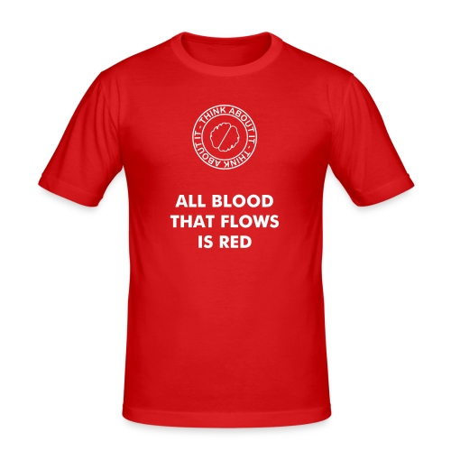 ALL BLOOD THAT FLOWS IS RED - slim fit T-shirt