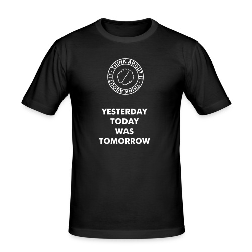 YESTERDAY TODAY WAS TOMORROW - slim fit T-shirt