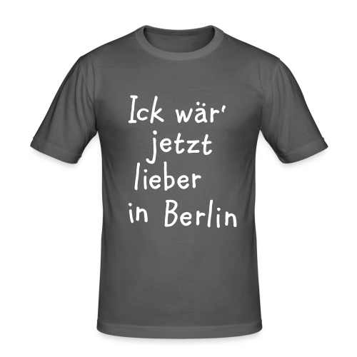 Ick wär' jetzt lieber in Berlin Slim Fit T-Shirt - Männer Slim Fit T-Shirt
