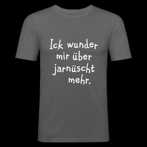 Ick wunder mir über jarnüscht mehr - Berlin Slim Fit T-Shirt - Männer Slim Fit T-Shirt