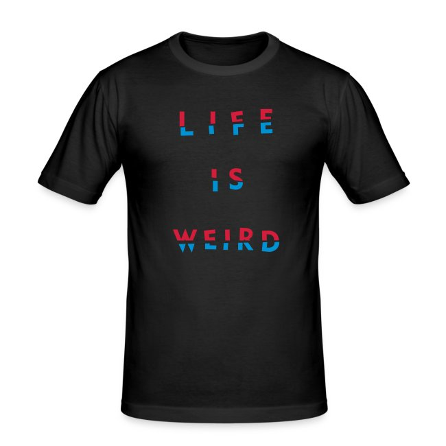 LIFE IS WEIRD