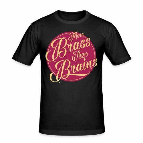 More Brass Than Brains Men's Slim Fit T-Shirt - Men's Slim Fit T-Shirt