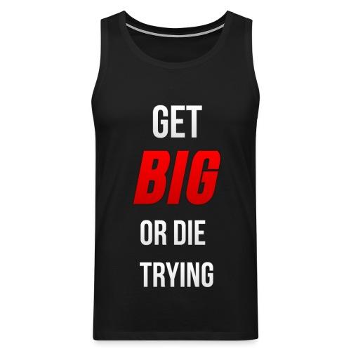 Get Big or Die Trying Tank Top - Men's Premium Tank Top