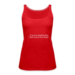 Too close! - Women's Premium Tank Top