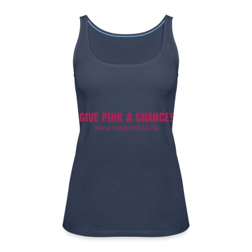 Give Pink A Chance! - Frauen Premium Tank Top