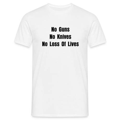 No Guns No Knives No loss Of Lives - Men's T-Shirt