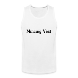 A vest built for mincing. - Men's Premium Tank Top