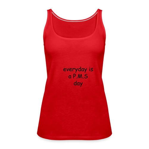 Spaghetti Top - Everyday is a P.M.S day - Women's Premium Tank Top