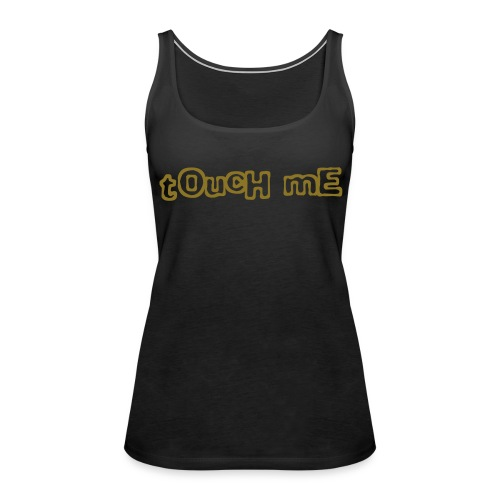 """Touch Me"" sleeveless top (metallic gold) - Women's Premium Tank Top"