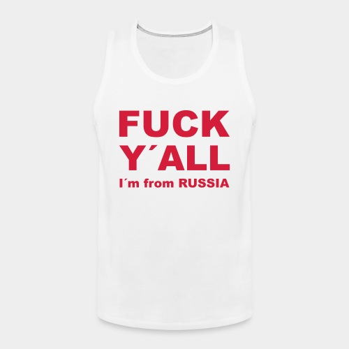 F*CK Y´ALL, I´m from RUSSIA - Männer Premium Tank Top