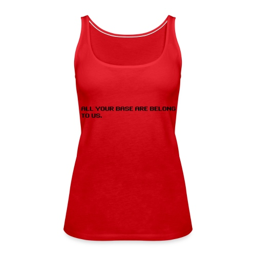 All your base - lady - Women's Premium Tank Top